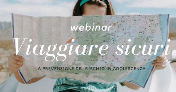 WEBINAR VIAGGIARE SICURI: prevenire il rischio in adolescenza